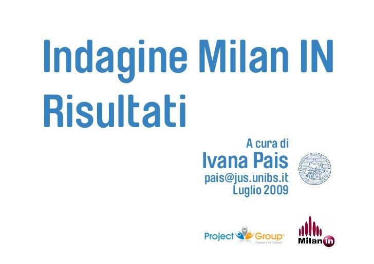 Indagine Milan IN Risultati        A cura di          Ivana Pais          pais@jus.unibs.it               Luglio 2009