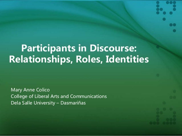 Participants in Discourse: Relationships, Roles, Identities Mary Anne Colico College of Liberal Arts and Communications De...