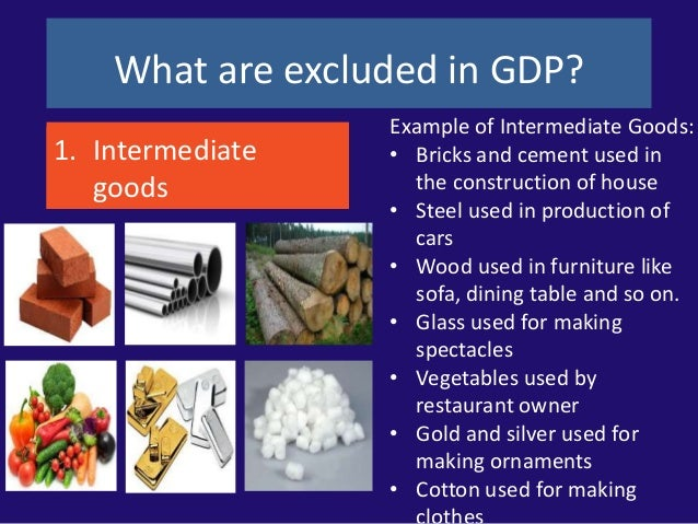 final good and intermediate goods and An intermediate good is a  gross domestic product measures the total production in an economy by adding up the value of all the final goods sold intermediate.