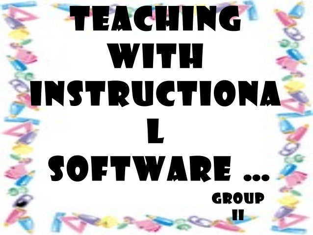 TEACHING WITH INSTRUCTIONA L SOFTWARE … GROUP II