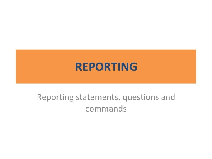 REPORTING Reporting statements, questions and commands