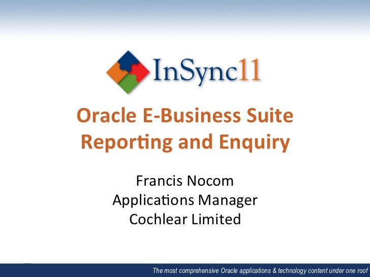 Oracle E-‐Business Suite Repor4ng and Enquiry          Francis Nocom      Applica/ons Manager      ...