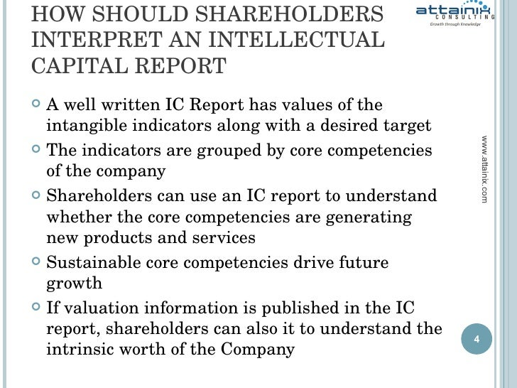 HOW SHOULD SHAREHOLDERS INTERPRET AN INTELLECTUAL CAPITAL REPORT <ul><li>A well written IC Report has values of the intang...