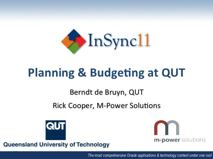 Planning & Budge-ng at QUT             Berndt de Bruyn, QUT       Rick Cooper, M-‐Power Solu;ons...