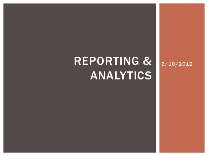 REPORTING &   9/10/2012  ANALYTICS