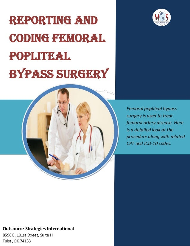 Reporting and Coding Femoral Popliteal Bypass Surgery Femoral popliteal bypass surgery is used to treat femoral artery dis...