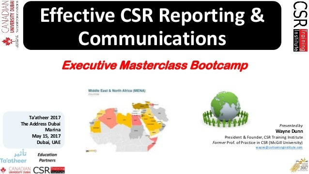 Effective CSR Reporting & Communications Presented by Wayne Dunn President & Founder, CSR Training Institute Former Prof. ...