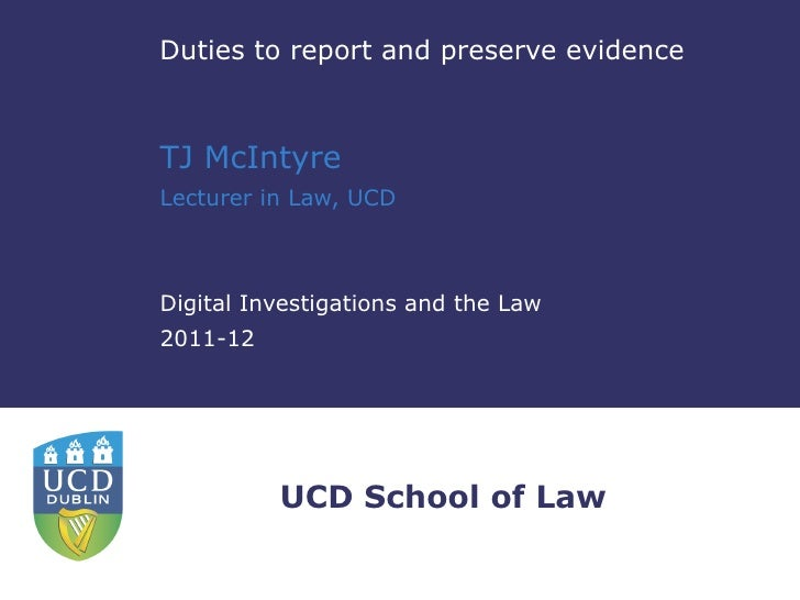 Duties to report and preserve evidence TJ McIntyre Lecturer in Law, UCD Digital Investigations and the Law 2011-12