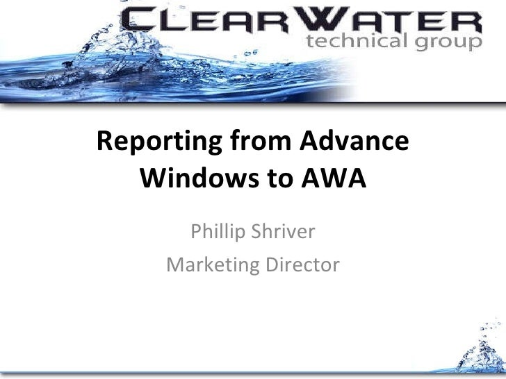Reporting from Advance Windows to AWA Phillip Shriver Marketing Director