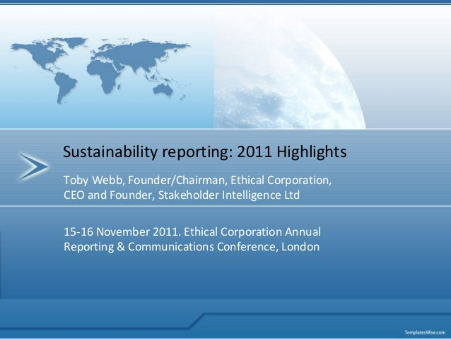 Toby Webb, Founder/Chairman, Ethical Corporation, CEO and Founder, Stakeholder Intelligence Ltd 15-16 November 2011. Ethic...