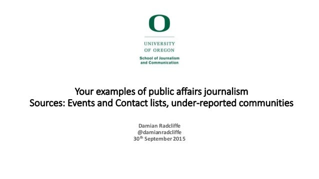 Your examples of public affairs journalism Sources: Events and Contact lists, under-reported communities Damian Radcliffe ...