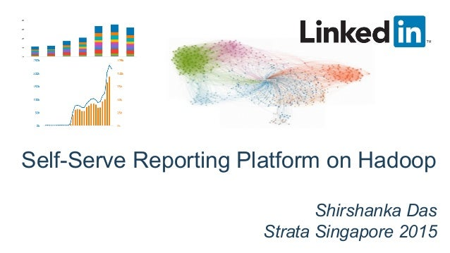 Self-Serve Reporting Platform on Hadoop Shirshanka Das Strata Singapore 2015