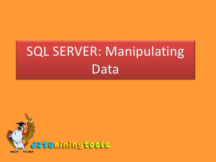 SQL SERVER: Manipulating Data<br />