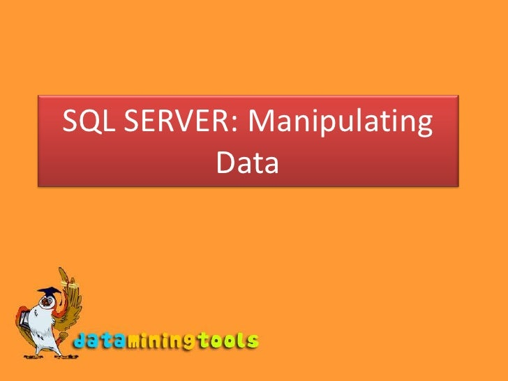 SQL SERVER: Manipulating Data<br />