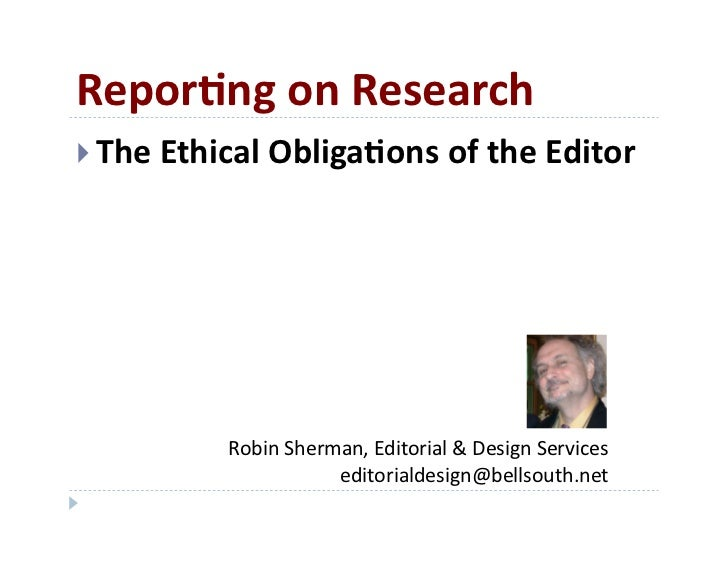 Repor&ng on Research  The Ethical Obliga&ons of the Editor                Robin Sherman, Editorial...