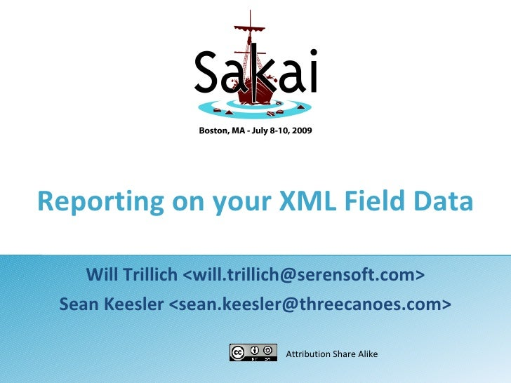 Reporting on your XML Field Data      Will Trillich <will.trillich@serensoft.com>  Sean Keesler <sean.keesler@threecanoes....