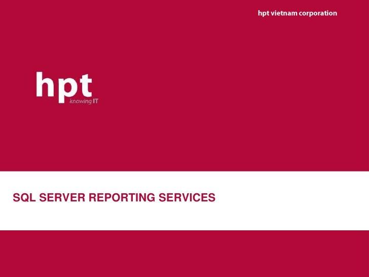 hpt vietnam corporation<br />SQL SERVER REPORTING SERVICES<br />