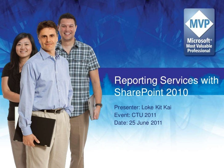 Reporting Services with SharePoint 2010<br />Presenter: Loke Kit Kai<br />Event: CTU 2011<br />Date: 25 June 2011<br />