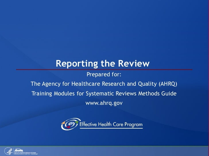 Reporting the Review  Prepared for: The Agency for Healthcare Research and Quality (AHRQ) Training Modules for Systematic ...