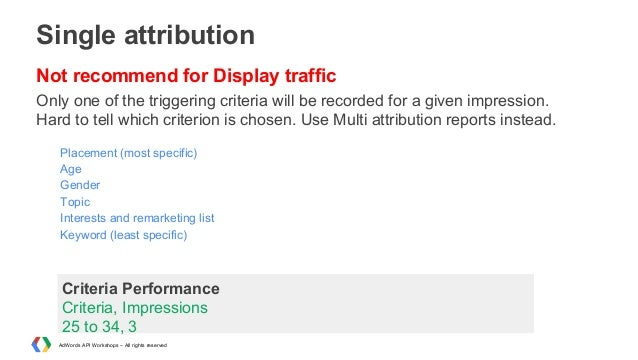Single attribution Not recommend for Display traffic Only one of the triggering criteria will be recorded for a given impr...