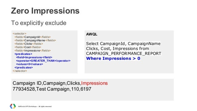 Zero Impressions To explicitly exclude <selector> <fields>CampaignId</fields> <fields>CampaignName</fields> <fields>Clicks...