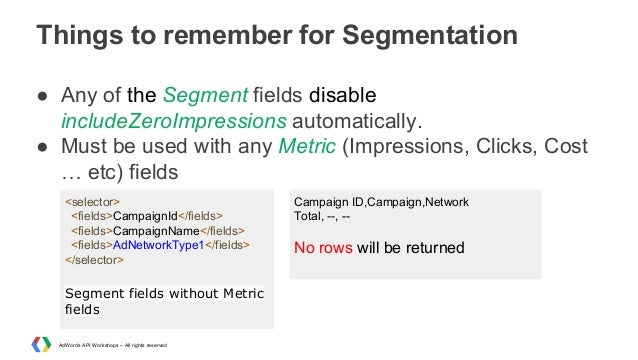 Things to remember for Segmentation ● Any of the Segment fields disable includeZeroImpressions automatically. ● Must be us...