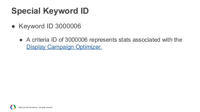 Special Keyword ID ● Keyword ID 3000006 ● A criteria ID of 3000006 represents stats associated with the Display Campaign O...