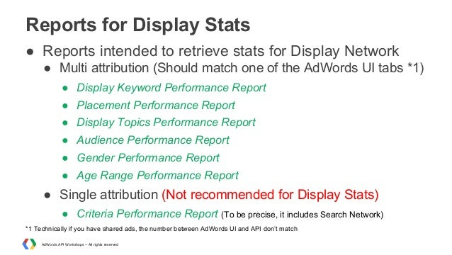 Reports for Display Stats ● Reports intended to retrieve stats for Display Network ● Multi attribution (Should match one o...