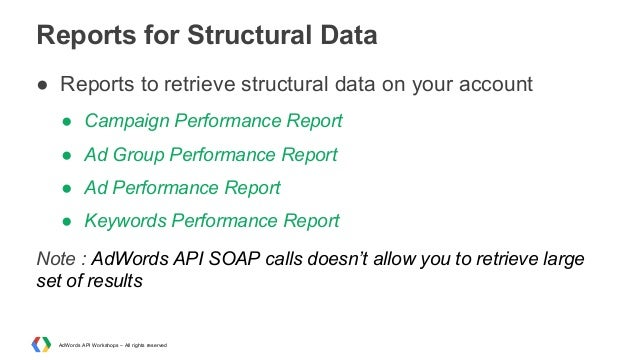 Reports for Structural Data ● Reports to retrieve structural data on your account ● Campaign Performance Report ● Ad Group...