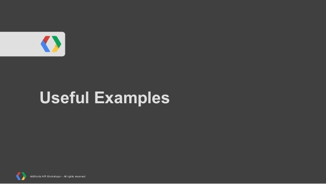 Useful Examples  AdWords API Workshops – All rights reserved