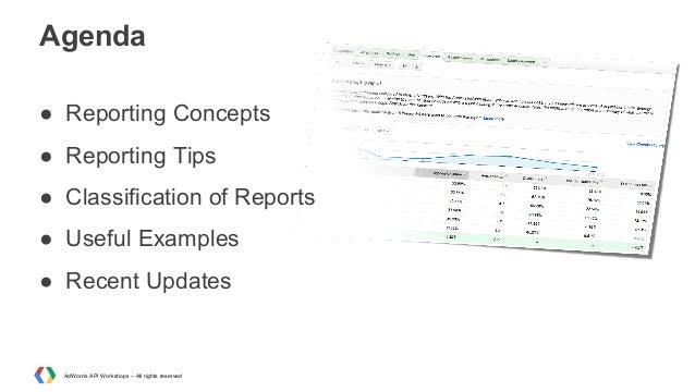 Agenda ● Reporting Concepts ● Reporting Tips ● Classification of Reports ● Useful Examples ● Recent Updates  AdWords API W...