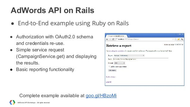 AdWords API on Rails ● End-to-End example using Ruby on Rails ● Authorization with OAuth2.0 schema and credentials re-use....