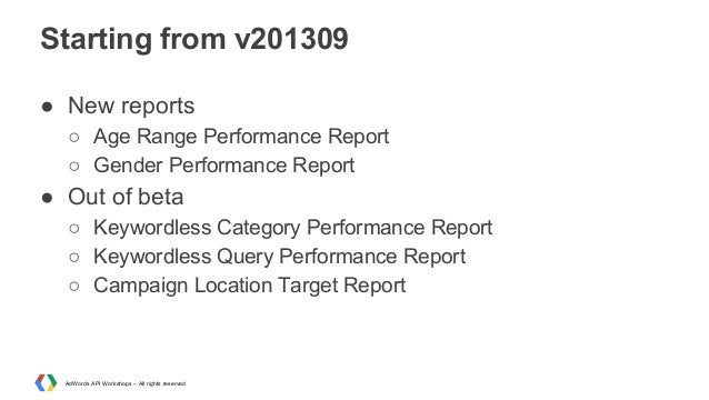 Starting from v201309 ● New reports ○ Age Range Performance Report ○ Gender Performance Report  ● Out of beta ○ Keywordles...