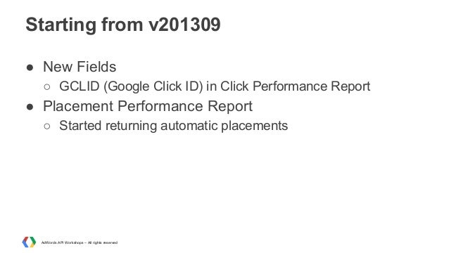 Starting from v201309 ● New Fields ○ GCLID (Google Click ID) in Click Performance Report  ● Placement Performance Report ○...