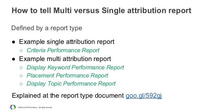 How to tell Multi versus Single attribution report Defined by a report type ● Example single attribution report ○ Criteria...