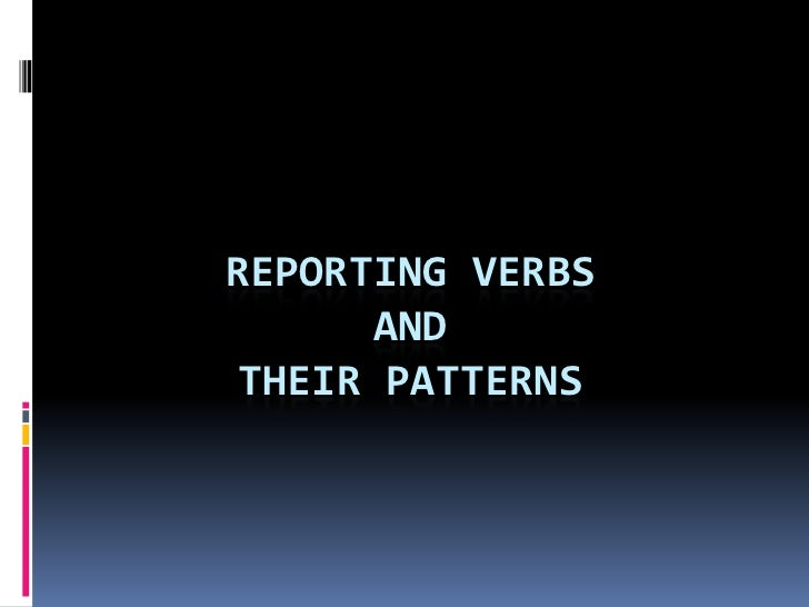 REPORTING VERBS      AND THEIR PATTERNS