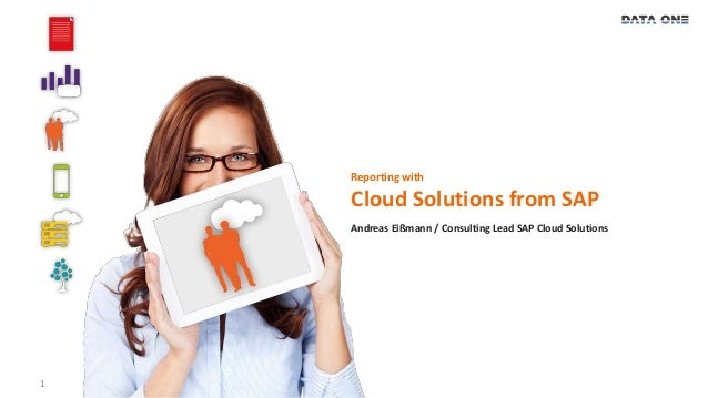 1  Reporting with  Cloud Solutions from SAP  Andreas Eißmann / Consulting Lead SAP Cloud Solutions