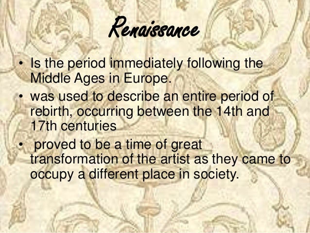 a look at the renaissance era Naturally one does not see these changes along clearly demarcated lines, but  looking at the period as a whole, we are aware of a climate or culture which has, .