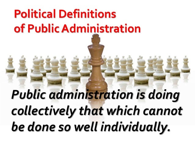 public adminsitration Click here to see the 5 reasons to be a public administration major the major in public administration examines decision making, leadership and management in public agencies and nonprofit.