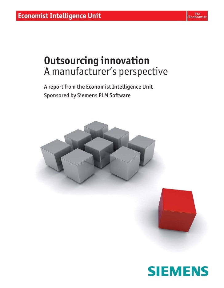 Outsourcing innovation A manufacturer's perspective A report from the Economist Intelligence Unit Sponsored by Siemens PLM...