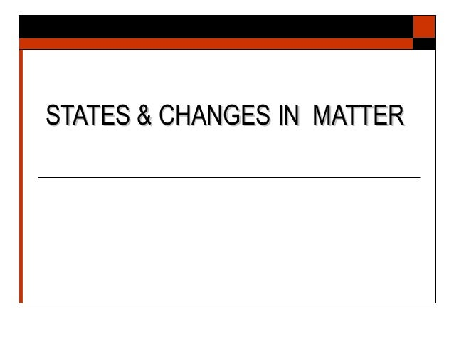 STATES & CHANGES IN MATTERSTATES & CHANGES IN MATTER