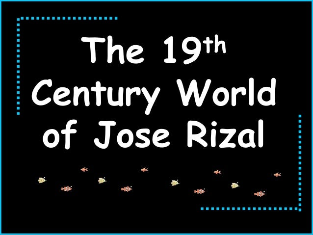 Jose rizal in the context of 19th century
