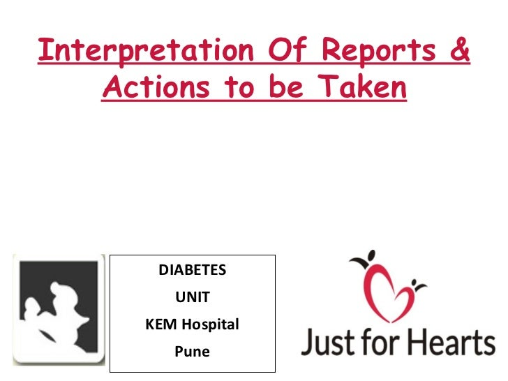 Interpretation Of Reports &    Actions to be Taken       DIABETES         UNIT      KEM Hospital         Pune