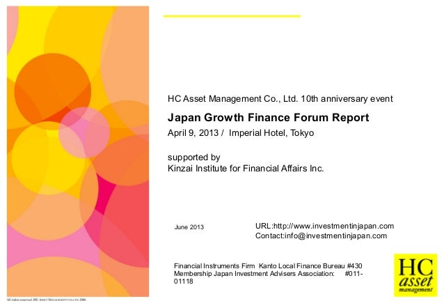 June 2013HC Asset Management Co., Ltd. 10th anniversary eventJapan Growth Finance Forum ReportApril 9, 2013 / Imperial Hot...