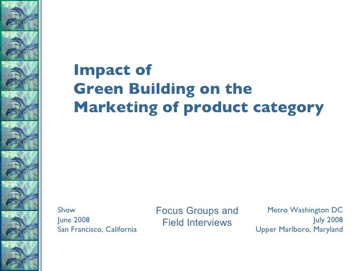 Impact of  Green Building on the  Marketing of product category    Show June 2008 San Francisco, California Metro Washingt...