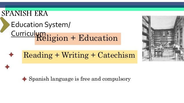 Spanish-Devised Curriculum • The Spanish curriculum consisted of 3R's – reading, writing and religion. • The schools were ...