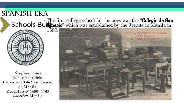 SPANISH ERA Schools Built Original name: Colegio de San Ildefonso Years Active: 1595-1769 Location: Cebu City, Cebu Colegi...