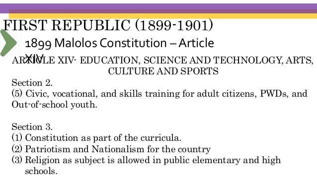 FIRST REPUBLIC (1899-1901) ARTICLE XIV- EDUCATION, SCIENCE AND TECHNOLOGY, ARTS, CULTURE AND SPORTS Section 5. (4) The Sta...
