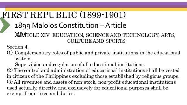 FIRST REPUBLIC (1899-1901) ARTICLE XIV- EDUCATION, SCIENCE AND TECHNOLOGY, ARTS, CULTURE AND SPORTS Section 4. (4) Subject...