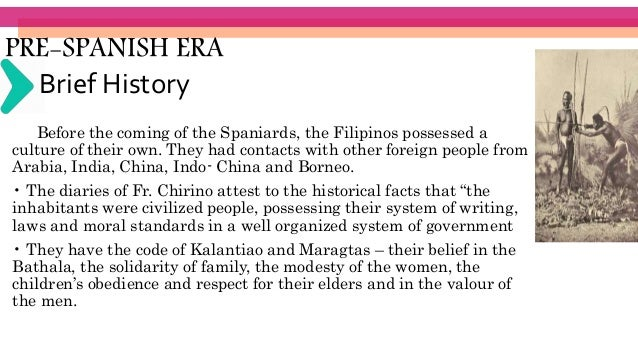 Before the coming of the Spaniards, the Filipinos possessed a culture of their own. They had contacts with other foreign p...